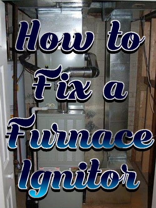 How to Fix a Furnace Ignitor