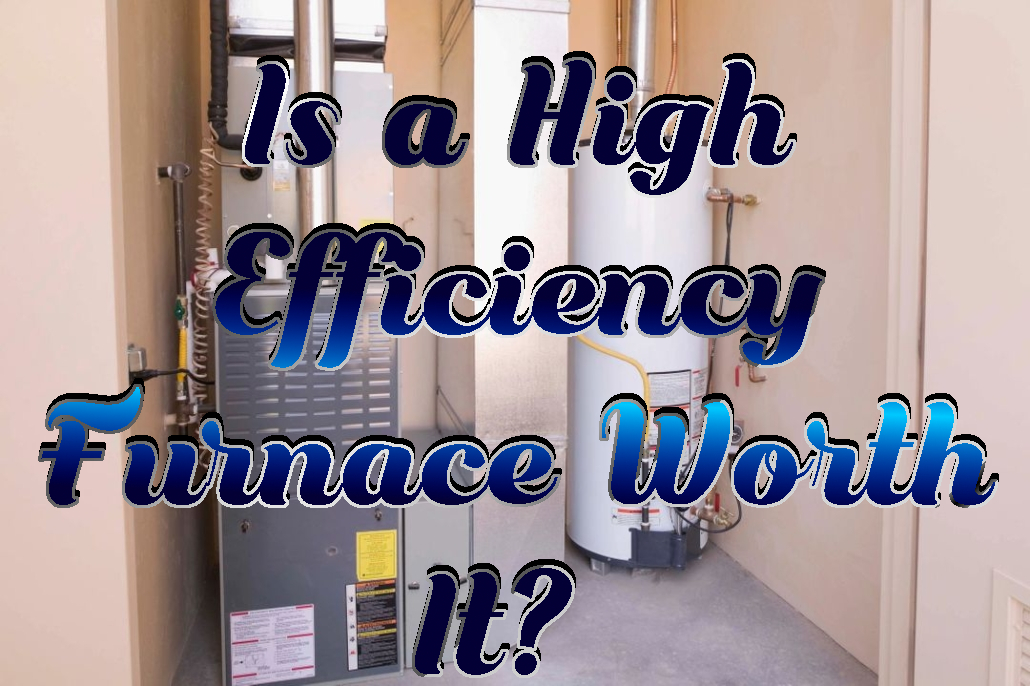 Is a High Efficiency Furnace Worth It?