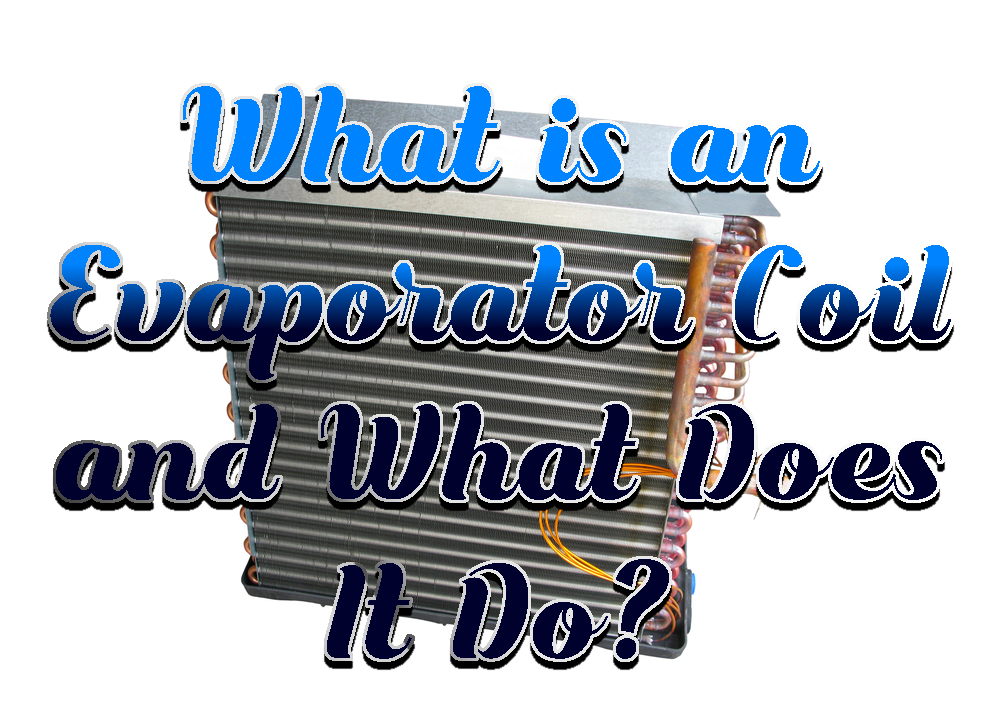What is an Evaporator Coil and What Does It Do?